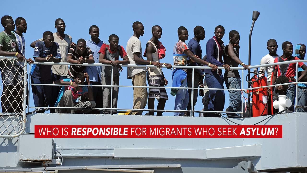 Who is responsible for migrants who seek asylum?