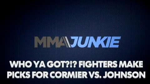 Who Ya Got?!? Fighters make their picks for Cormier vs. Johnson