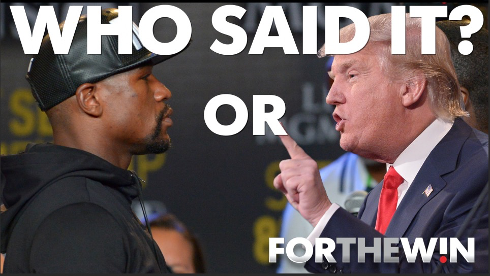 Who said it: Mayweather or Trump?