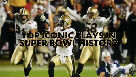 Most iconic plays in Super Bowl history