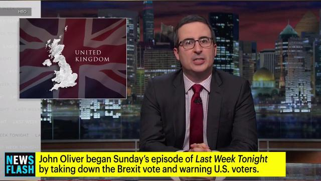 John Oliver began Sunday's episode of Last Week Tonight with a takedown of the Brexit vote and a warning to U.S. citizens that something similar could happen here if voters aren't careful this fall.