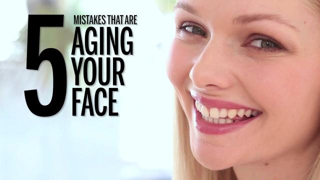 These 5 mistakes are aging your face