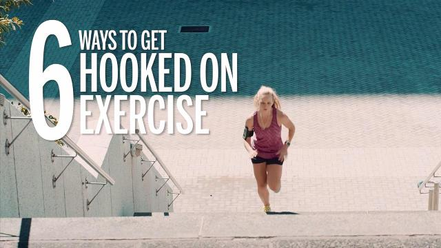 6 ways to get hooked on exercising