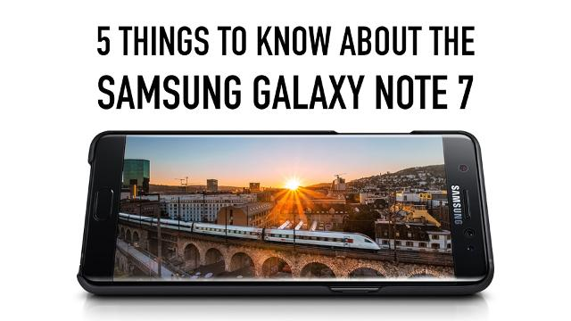 Five things you need to know about the Samsung Galaxy Note 7