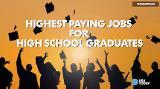The top paying jobs for high school graduates