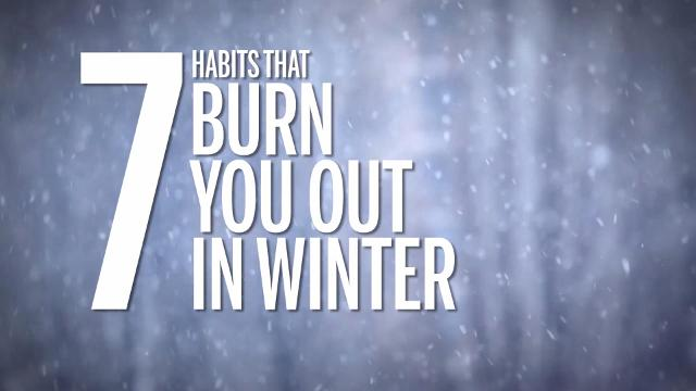 7 habits that burn you out in winter