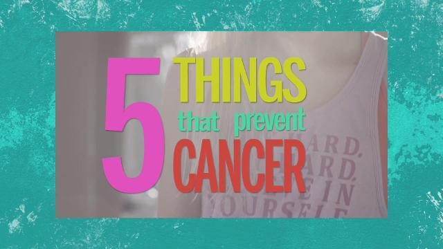 5 things that prevent cancer