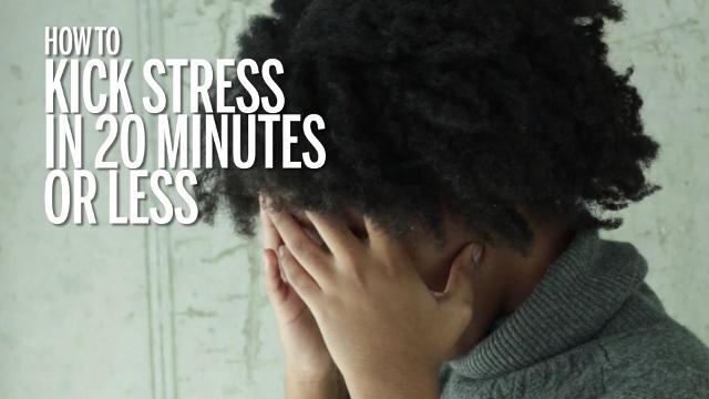 How to kick stress in 20 minutes or less