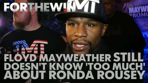 Mayweather still doesn't know 'too much' about Rousey