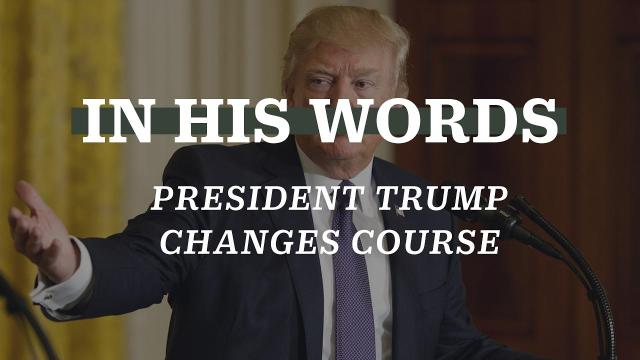 In his own words: Trump changes course