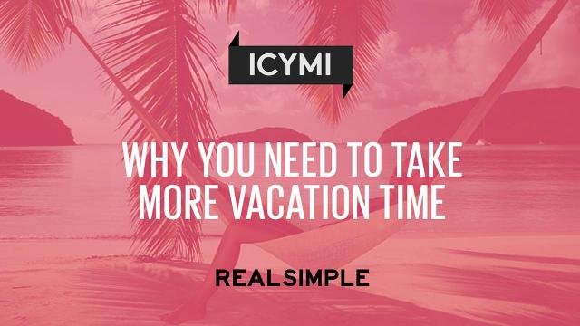 1cb466dcc7a8 Why you should take more vacation time...and how to get the best
